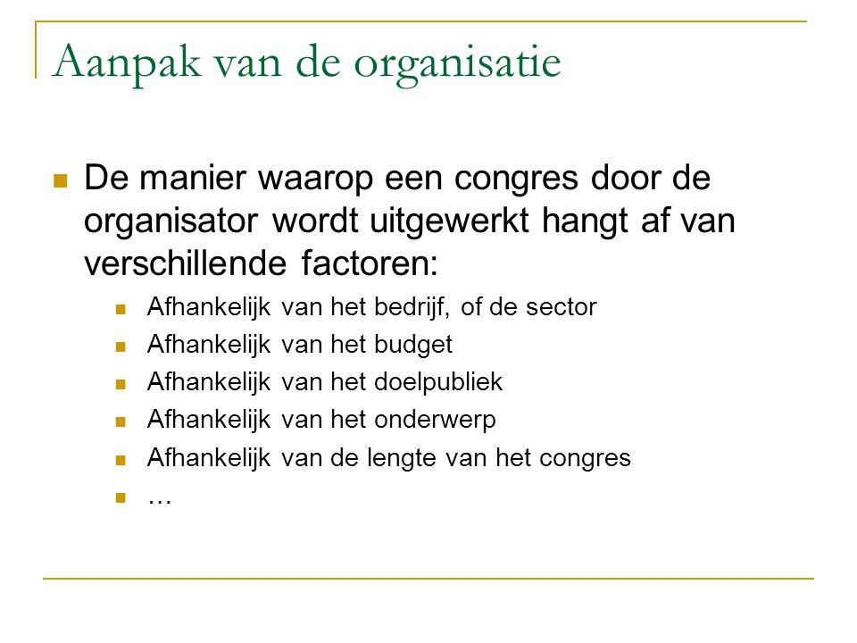 Aanpak van de organisatie De manier waarop een congres door de organisator wordt uitgewerkt hangt af van verschillende factoren: Afhankelijk van het b