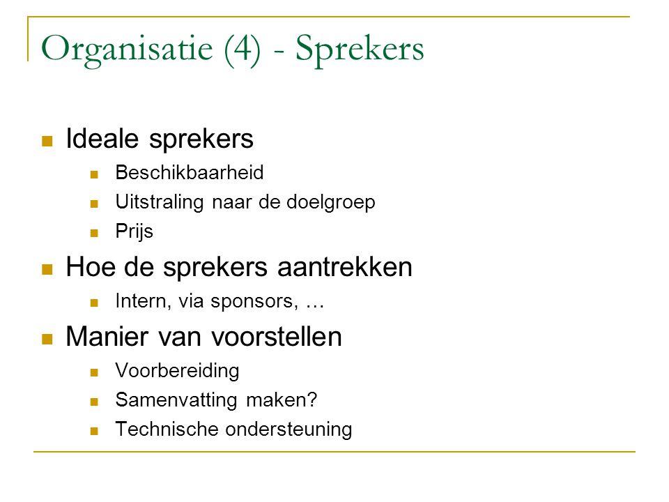 Organisatie (4) - Sprekers Ideale sprekers Beschikbaarheid Uitstraling naar de doelgroep Prijs Hoe de sprekers aantrekken Intern, via sponsors, … Mani