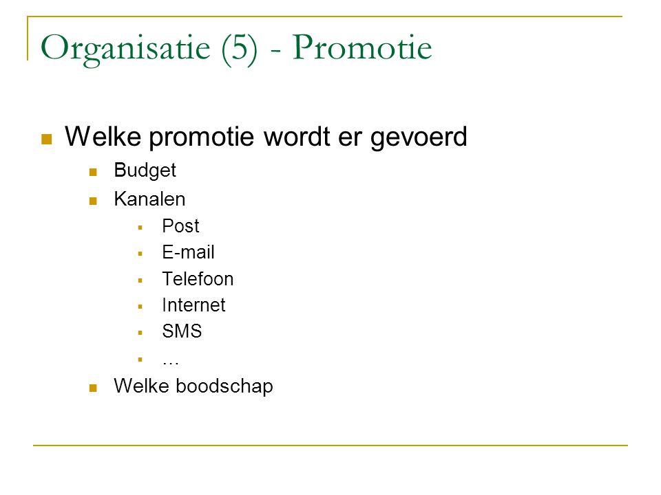 Organisatie (5) - Promotie Welke promotie wordt er gevoerd Budget Kanalen  Post  E-mail  Telefoon  Internet  SMS …… Welke boodschap