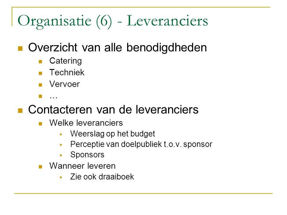 Organisatie (6) - Leveranciers Overzicht van alle benodigdheden Catering Techniek Vervoer … Contacteren van de leveranciers Welke leveranciers  Weers