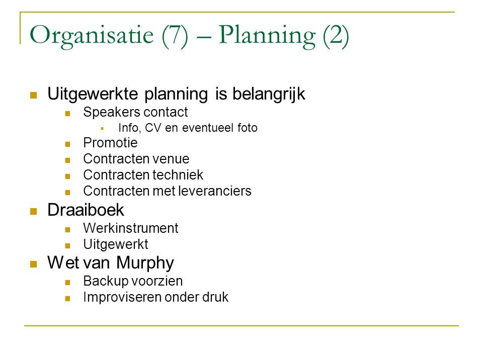 Organisatie (7) – Planning (2) Uitgewerkte planning is belangrijk Speakers contact IInfo, CV en eventueel foto Promotie Contracten venue Contracten