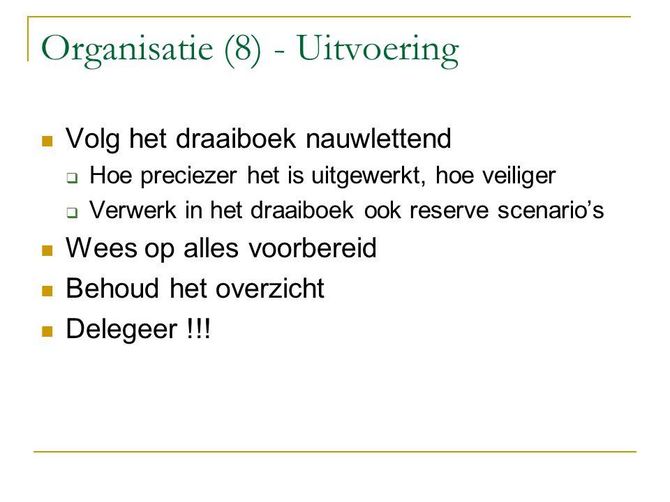 Organisatie (8) - Uitvoering Volg het draaiboek nauwlettend HHoe preciezer het is uitgewerkt, hoe veiliger VVerwerk in het draaiboek ook reserve s