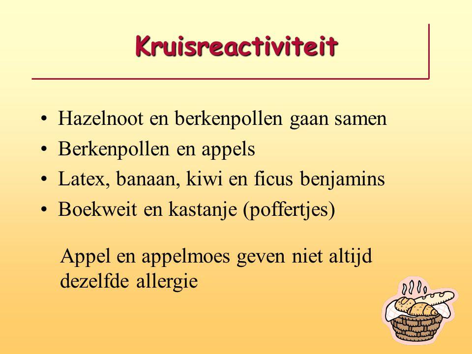 Kruisreactiviteit Hazelnoot en berkenpollen gaan samen Berkenpollen en appels Latex, banaan, kiwi en ficus benjamins Boekweit en kastanje (poffertjes)