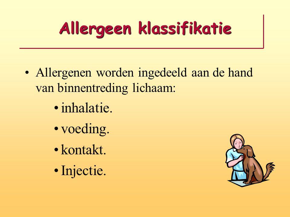 Allergeen klassifikatie Allergenen worden ingedeeld aan de hand van binnentreding lichaam: inhalatie. voeding. kontakt. Injectie.