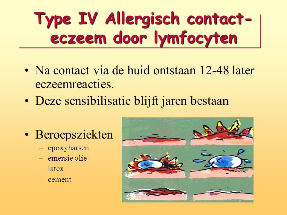 Type IV Allergisch contact- eczeem door lymfocyten Na contact via de huid ontstaan 12-48 later eczeemreacties. Deze sensibilisatie blijft jaren bestaa