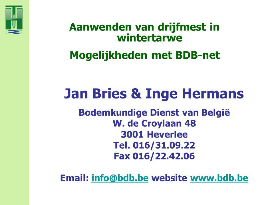 Aanwenden van drijfmest in wintertarwe Mogelijkheden met BDB-net Jan Bries & Inge Hermans Bodemkundige Dienst van België W. de Croylaan 48 3001 Heverl