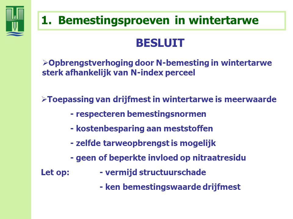 BESLUIT  Opbrengstverhoging door N-bemesting in wintertarwe sterk afhankelijk van N-index perceel  Toepassing van drijfmest in wintertarwe is meerwa