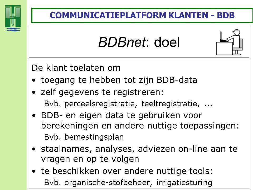 BDBnet: doel De klant toelaten om toegang te hebben tot zijn BDB-data zelf gegevens te registreren: Bvb. perceelsregistratie, teeltregistratie,... BDB