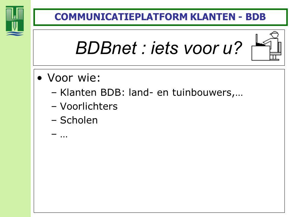 BDBnet : iets voor u? Voor wie: –Klanten BDB: land- en tuinbouwers,… –Voorlichters –Scholen –… COMMUNICATIEPLATFORM KLANTEN - BDB