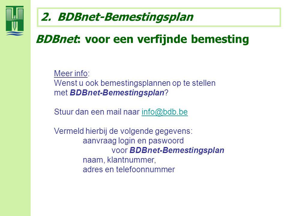 Meer info: Wenst u ook bemestingsplannen op te stellen met BDBnet-Bemestingsplan? Stuur dan een mail naar info@bdb.beinfo@bdb.be Vermeld hierbij de vo