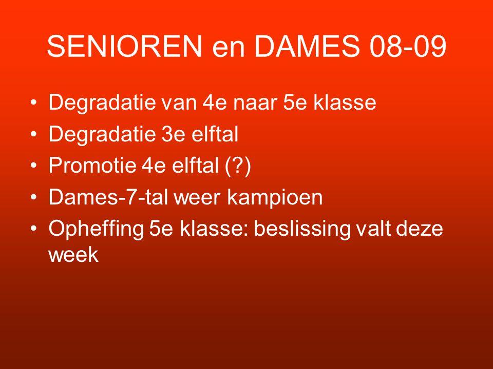 SENIOREN en DAMES 08-09 Degradatie van 4e naar 5e klasse Degradatie 3e elftal Promotie 4e elftal (?) Dames-7-tal weer kampioen Opheffing 5e klasse: beslissing valt deze week