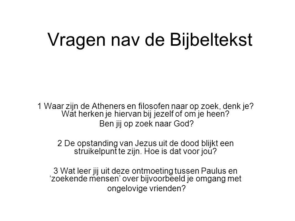 Vragen nav de Bijbeltekst 1 Waar zijn de Atheners en filosofen naar op zoek, denk je? Wat herken je hiervan bij jezelf of om je heen? Ben jij op zoek n