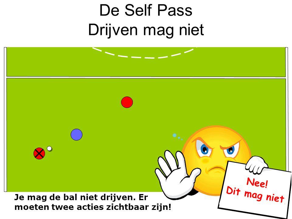 De Self Pass Drijven mag niet Je mag de bal niet drijven. Er moeten twee acties zichtbaar zijn! Nee! Dit mag niet