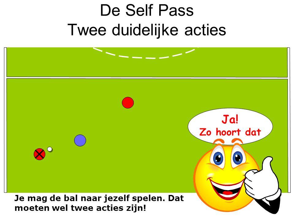 De Self Pass Twee duidelijke acties Je mag de bal naar jezelf spelen. Dat moeten wel twee acties zijn! Ja! Zo hoort dat