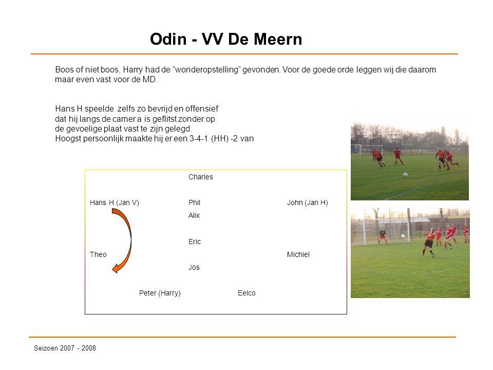 """Odin - VV De Meern Seizoen 2007 - 2008 Boos of niet boos, Harry had de """"wonderopstelling"""" gevonden. Voor de goede orde leggen wij die daarom maar even"""