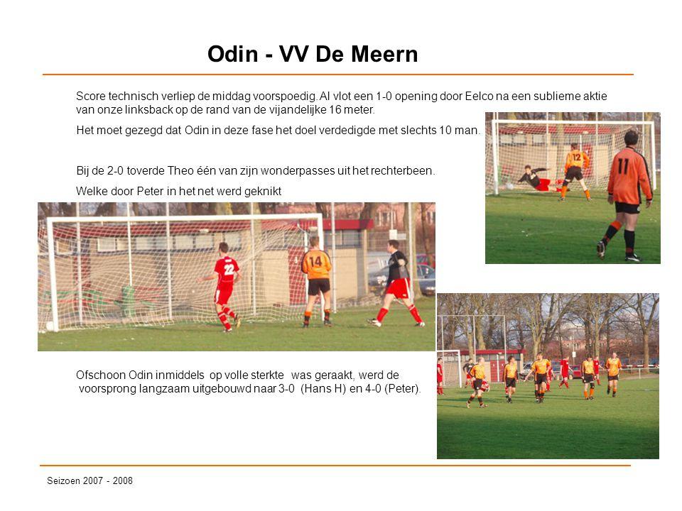 Odin - VV De Meern Seizoen 2007 - 2008 Score technisch verliep de middag voorspoedig. Al vlot een 1-0 opening door Eelco na een sublieme aktie van onz