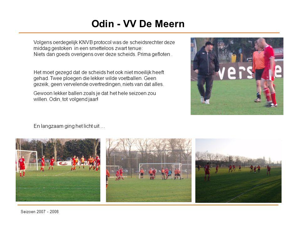 Odin - VV De Meern Seizoen 2007 - 2008 Volgens oerdegelijk KNVB protocol was de scheidsrechter deze middag gestoken in een smetteloos zwart tenue: Nie
