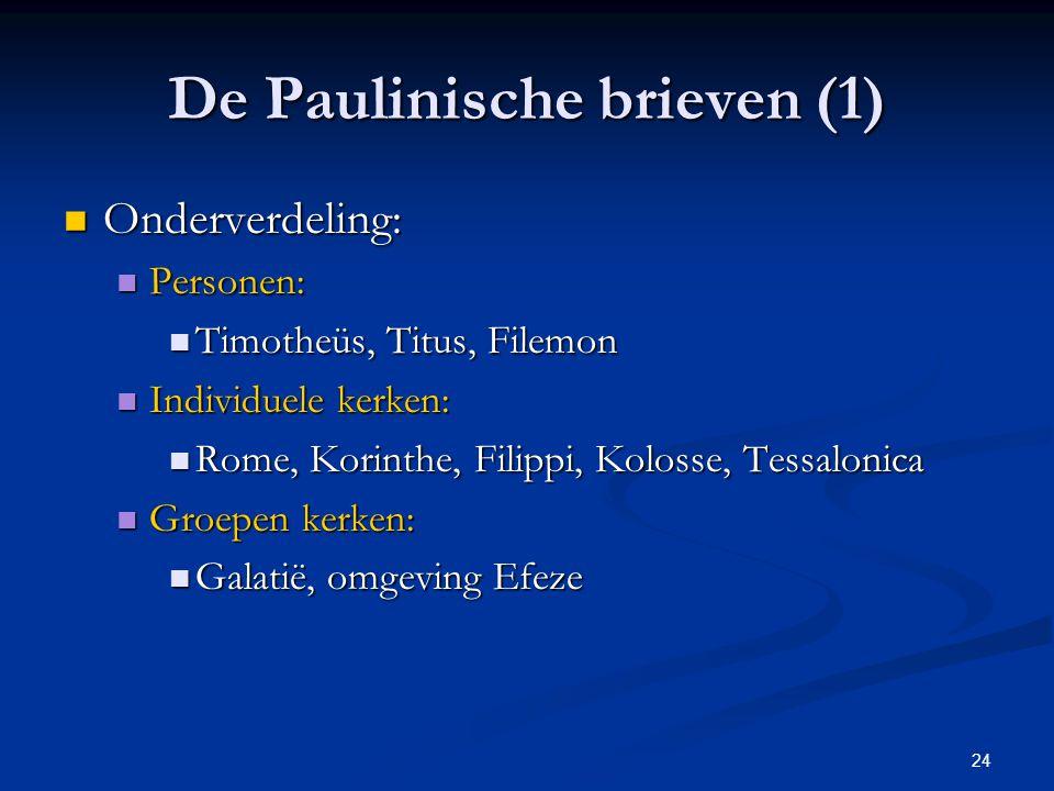 24 De Paulinische brieven (1) Onderverdeling: Onderverdeling: Personen: Personen: Timotheüs, Titus, Filemon Timotheüs, Titus, Filemon Individuele kerk