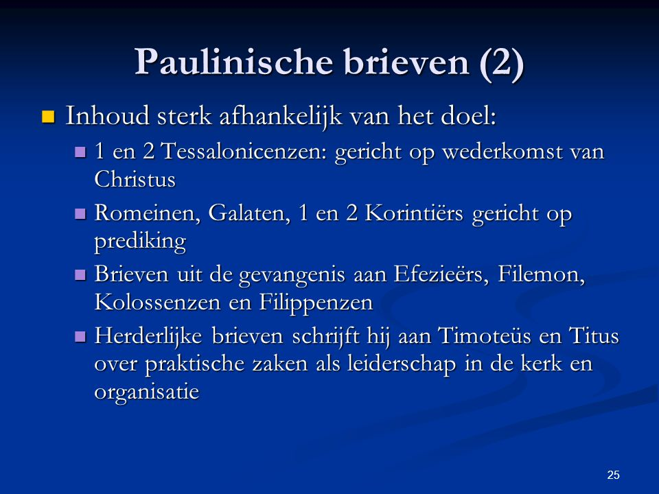 25 Paulinische brieven (2) Inhoud sterk afhankelijk van het doel: Inhoud sterk afhankelijk van het doel: 1 en 2 Tessalonicenzen: gericht op wederkomst