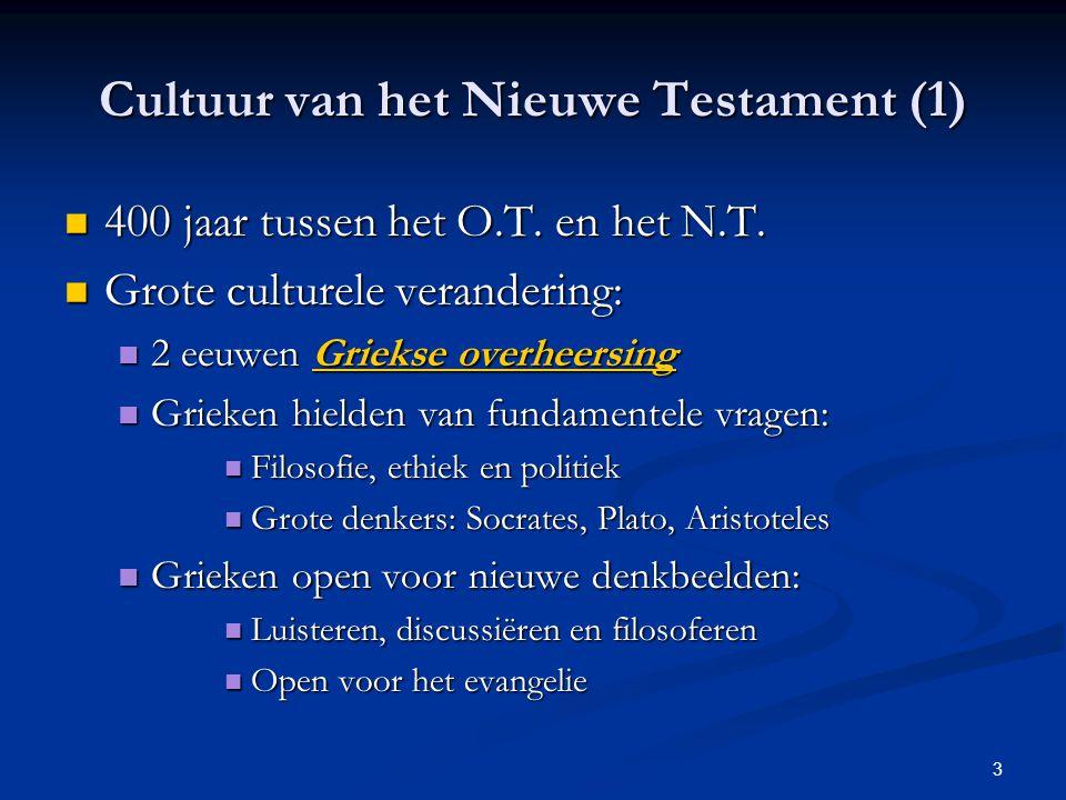 3 Cultuur van het Nieuwe Testament (1) 400 jaar tussen het O.T. en het N.T. 400 jaar tussen het O.T. en het N.T. Grote culturele verandering: Grote cu