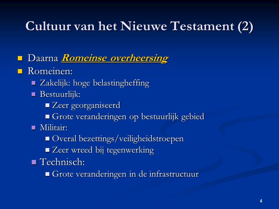 4 Cultuur van het Nieuwe Testament (2) Daarna Romeinse overheersing Daarna Romeinse overheersing Romeinen: Romeinen: Zakelijk: hoge belastingheffing Z