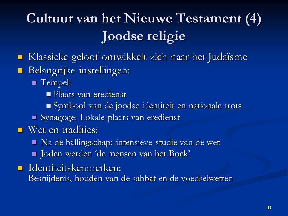 6 Cultuur van het Nieuwe Testament (4) Joodse religie Klassieke geloof ontwikkelt zich naar het Judaïsme Klassieke geloof ontwikkelt zich naar het Jud