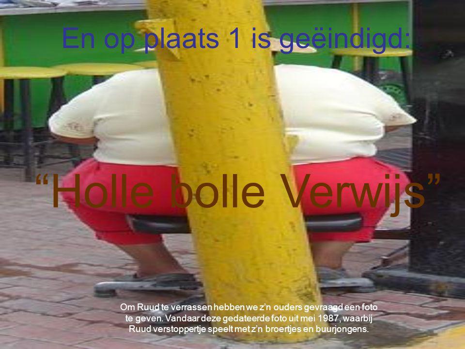 En op plaats 1 is geëindigd: Holle bolle Verwijs Om Ruud te verrassen hebben we z'n ouders gevraagd een foto te geven.