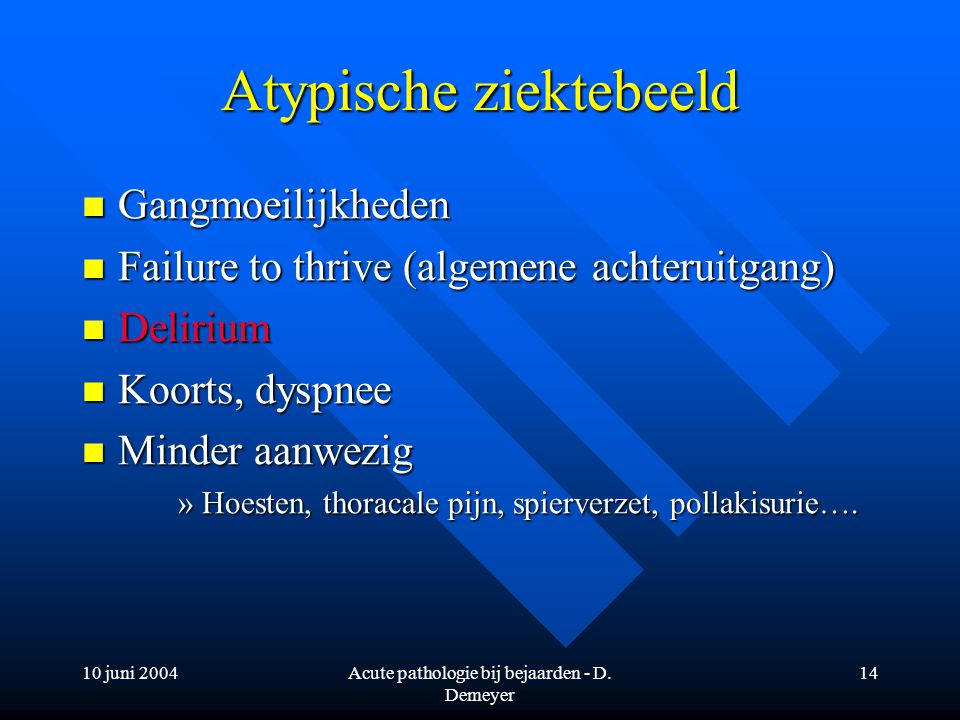 10 juni 2004Acute pathologie bij bejaarden - D. Demeyer 14 Atypische ziektebeeld Gangmoeilijkheden Gangmoeilijkheden Failure to thrive (algemene achte