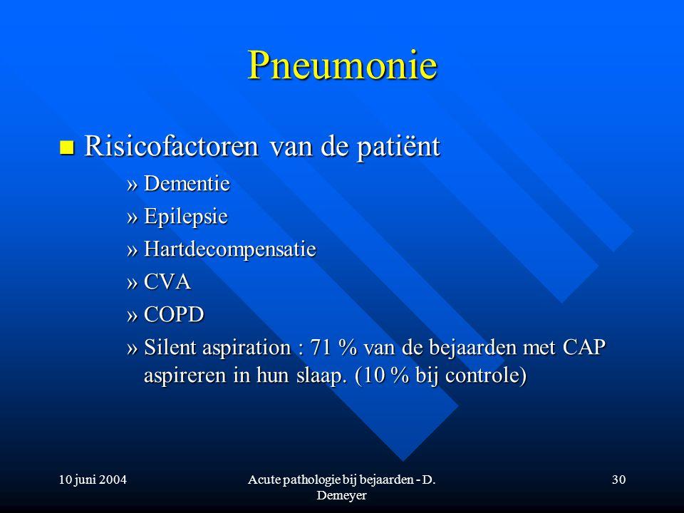 10 juni 2004Acute pathologie bij bejaarden - D. Demeyer 30 Pneumonie Risicofactoren van de patiënt Risicofactoren van de patiënt »Dementie »Epilepsie