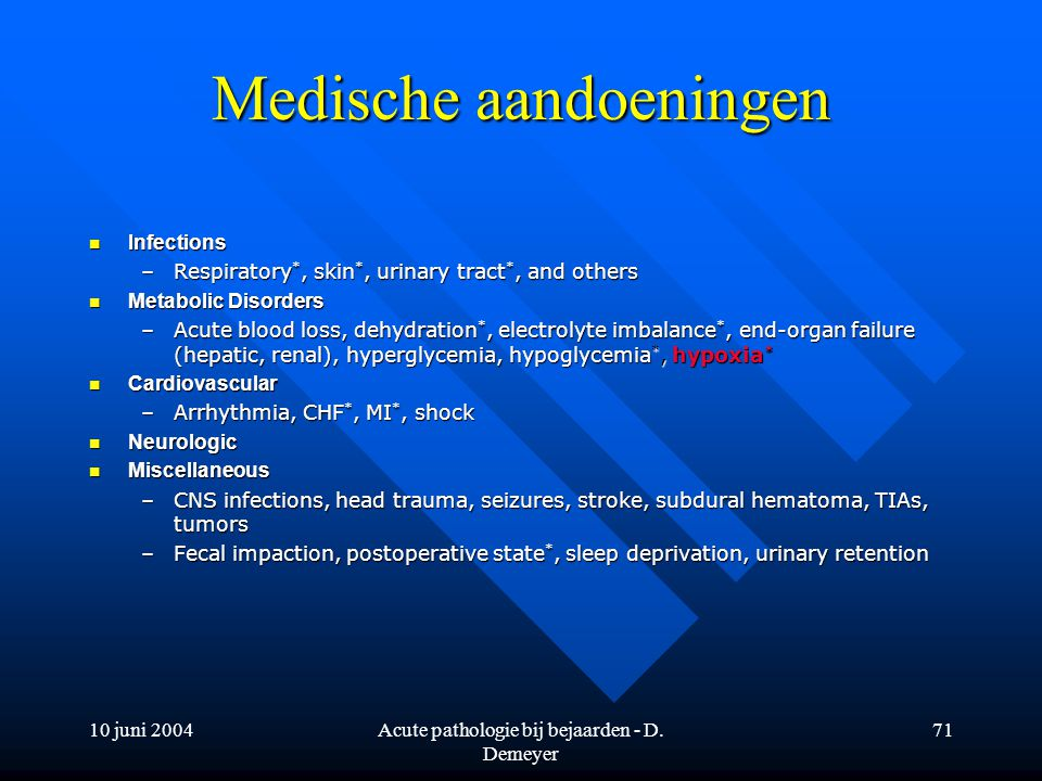 10 juni 2004Acute pathologie bij bejaarden - D. Demeyer 71 Medische aandoeningen Infections Infections –Respiratory *, skin *, urinary tract *, and ot
