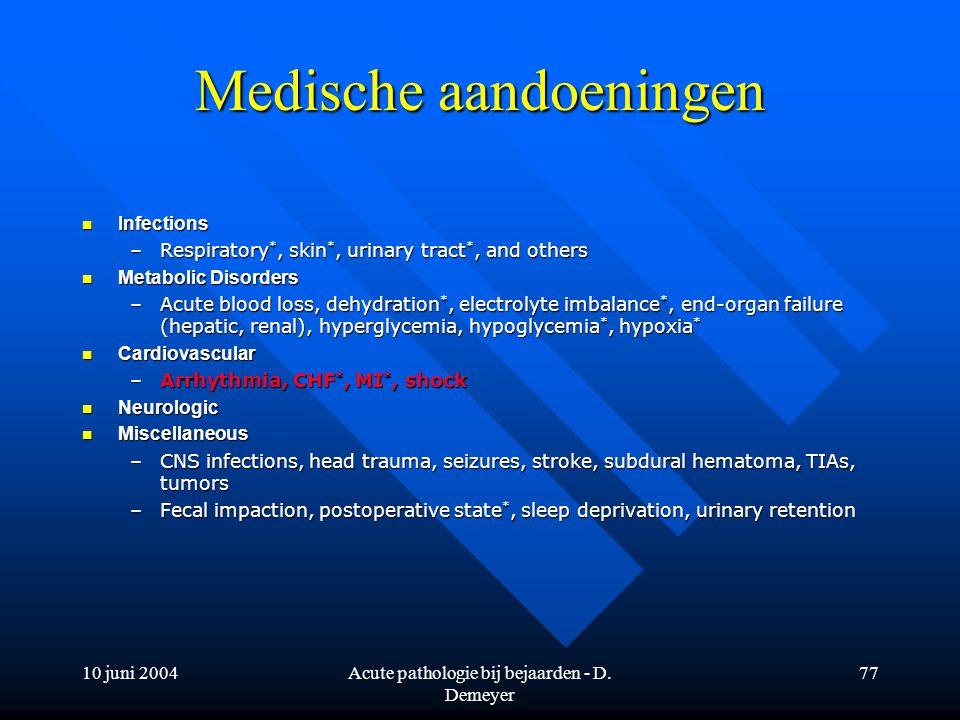 10 juni 2004Acute pathologie bij bejaarden - D. Demeyer 77 Medische aandoeningen Infections Infections –Respiratory *, skin *, urinary tract *, and ot