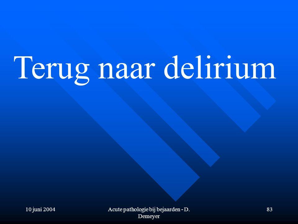 10 juni 2004Acute pathologie bij bejaarden - D. Demeyer 83 Terug naar delirium