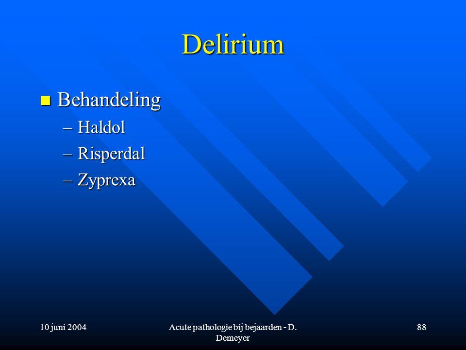 10 juni 2004Acute pathologie bij bejaarden - D. Demeyer 88 Delirium Behandeling Behandeling –Haldol –Risperdal –Zyprexa
