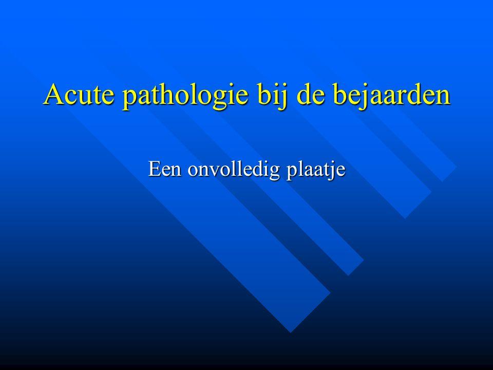 Acute pathologie bij de bejaarden Een onvolledig plaatje