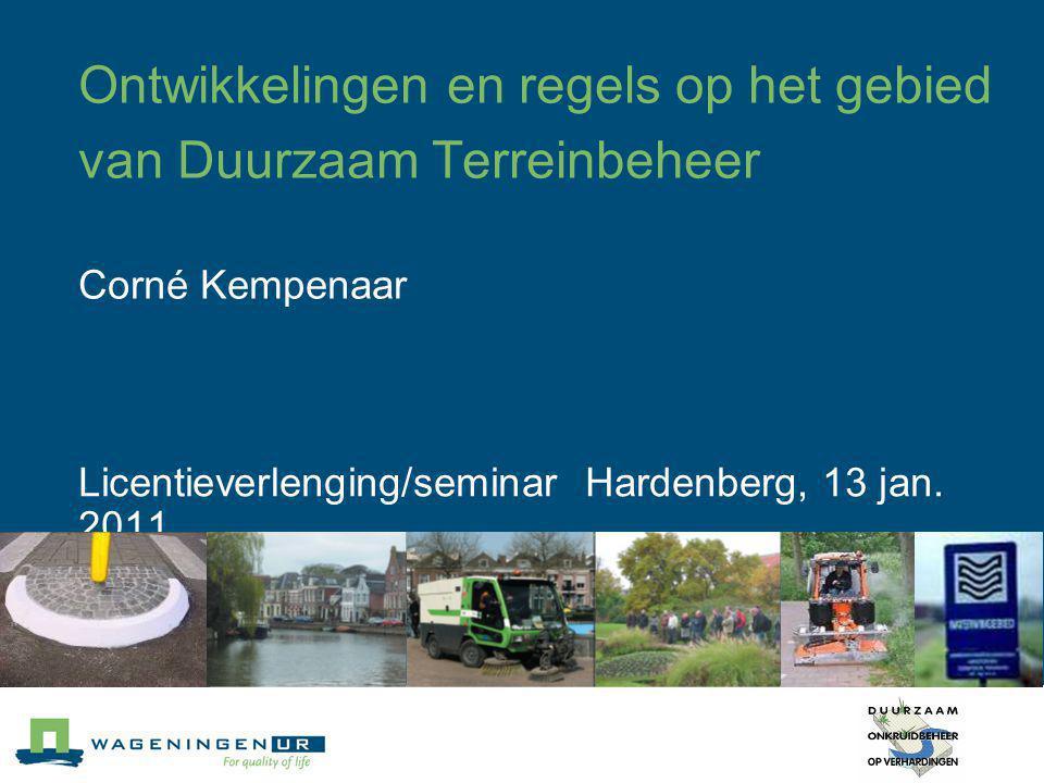 Ontwikkelingen en regels op het gebied van Duurzaam Terreinbeheer Corné Kempenaar Licentieverlenging/seminar Hardenberg, 13 jan. 2011