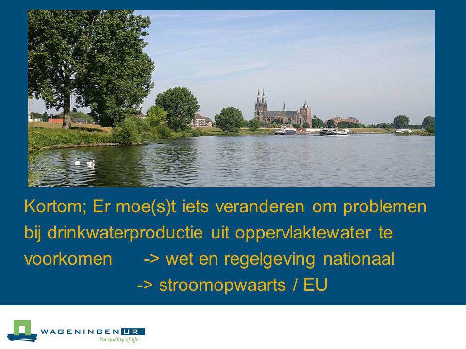 Kortom; Er moe(s)t iets veranderen om problemen bij drinkwaterproductie uit oppervlaktewater te voorkomen -> wet en regelgeving nationaal -> stroomopw