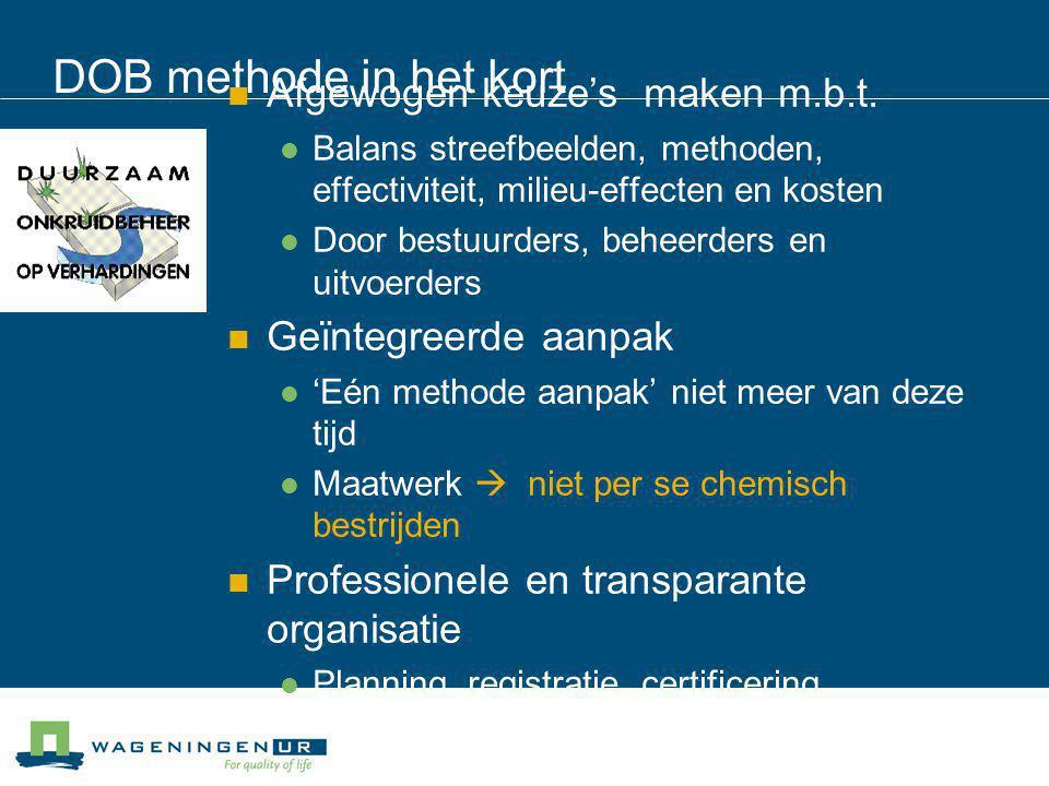 DOB methode in het kort Afgewogen keuze's maken m.b.t. Balans streefbeelden, methoden, effectiviteit, milieu-effecten en kosten Door bestuurders, behe