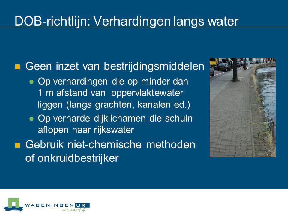 DOB-richtlijn: Verhardingen langs water Geen inzet van bestrijdingsmiddelen Op verhardingen die op minder dan 1 m afstand van oppervlaktewater liggen