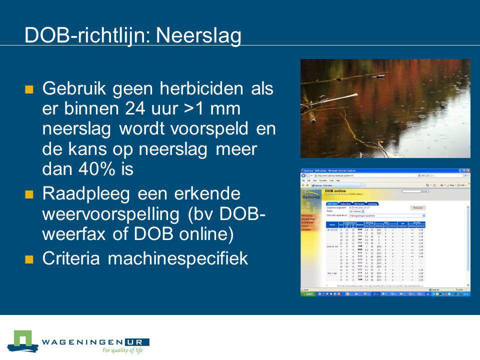 DOB-richtlijn: Neerslag Gebruik geen herbiciden als er binnen 24 uur >1 mm neerslag wordt voorspeld en de kans op neerslag meer dan 40% is Raadpleeg e