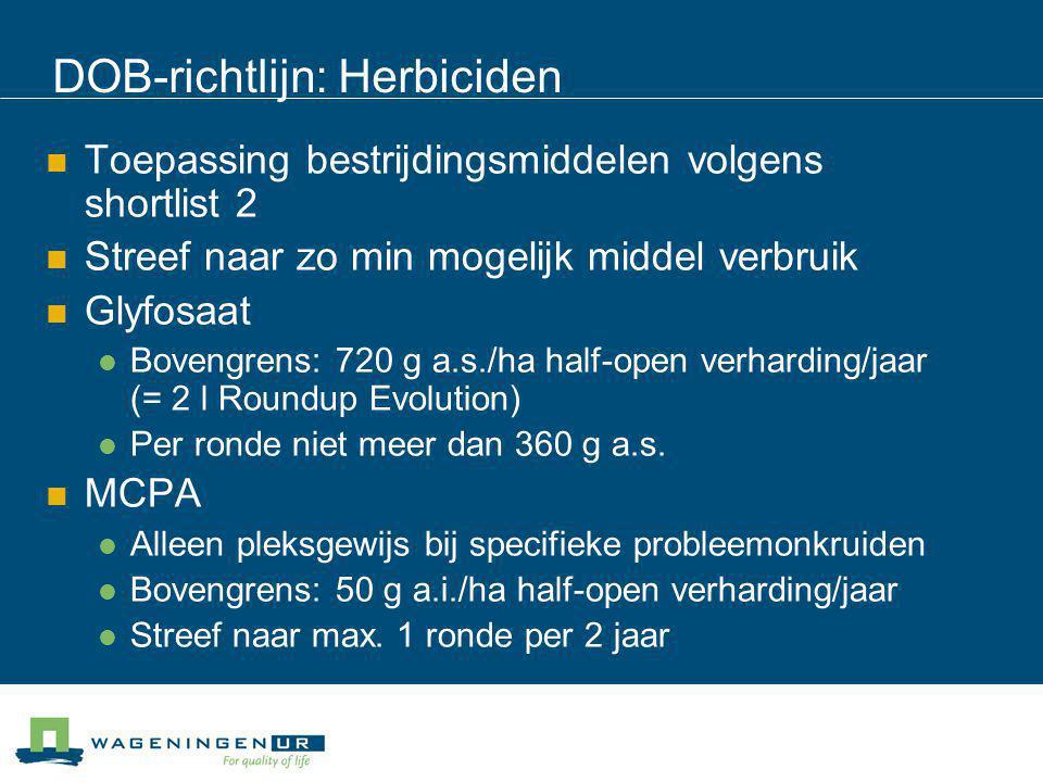 DOB-richtlijn: Herbiciden Toepassing bestrijdingsmiddelen volgens shortlist 2 Streef naar zo min mogelijk middel verbruik Glyfosaat Bovengrens: 720 g