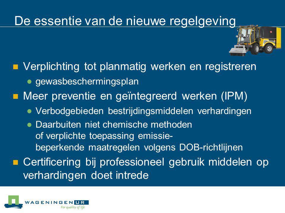 De essentie van de nieuwe regelgeving Verplichting tot planmatig werken en registreren gewasbeschermingsplan Meer preventie en geïntegreerd werken (IP