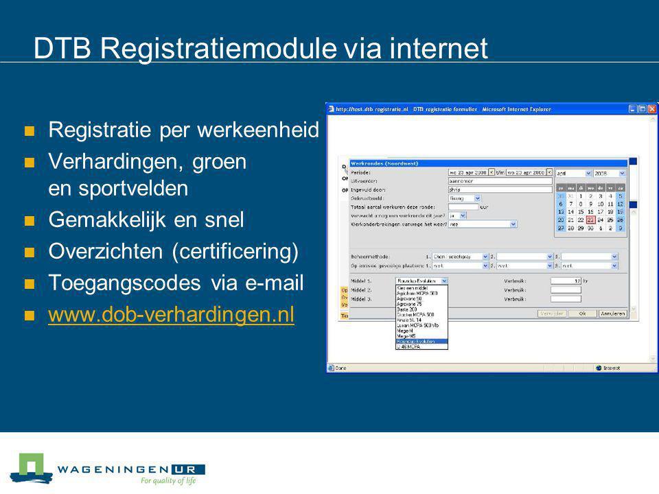 DTB Registratiemodule via internet Registratie per werkeenheid Verhardingen, groen en sportvelden Gemakkelijk en snel Overzichten (certificering) Toeg
