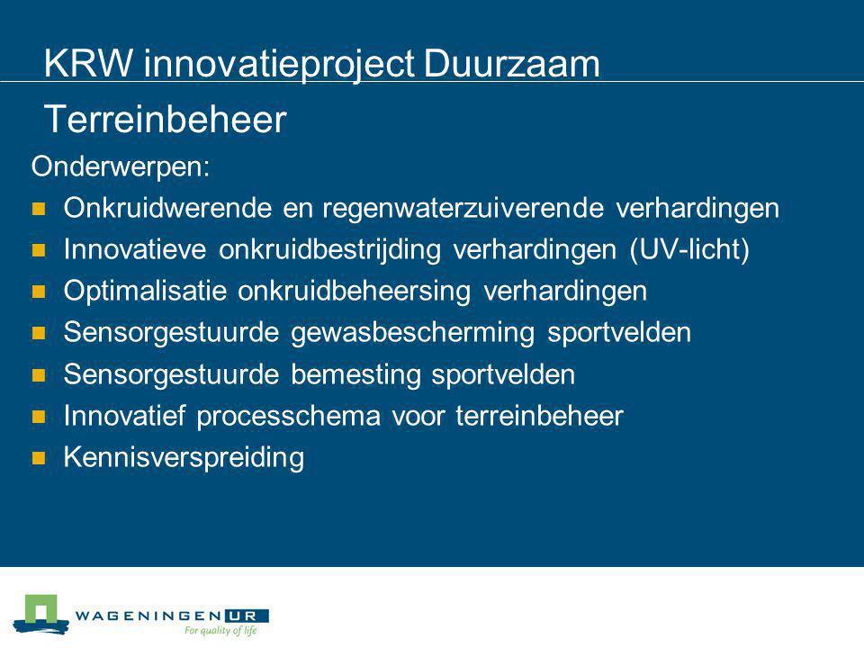KRW innovatieproject Duurzaam Terreinbeheer Onderwerpen: Onkruidwerende en regenwaterzuiverende verhardingen Innovatieve onkruidbestrijding verharding