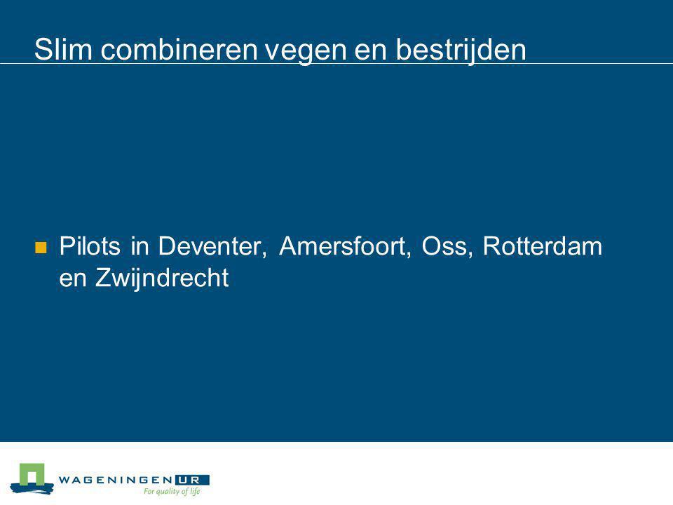 Slim combineren vegen en bestrijden Pilots in Deventer, Amersfoort, Oss, Rotterdam en Zwijndrecht