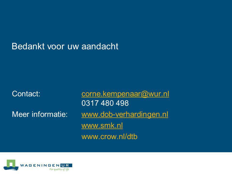 Bedankt voor uw aandacht Contact:corne.kempenaar@wur.nl 0317 480 498corne.kempenaar@wur.nl Meer informatie:www.dob-verhardingen.nlwww.dob-verhardingen