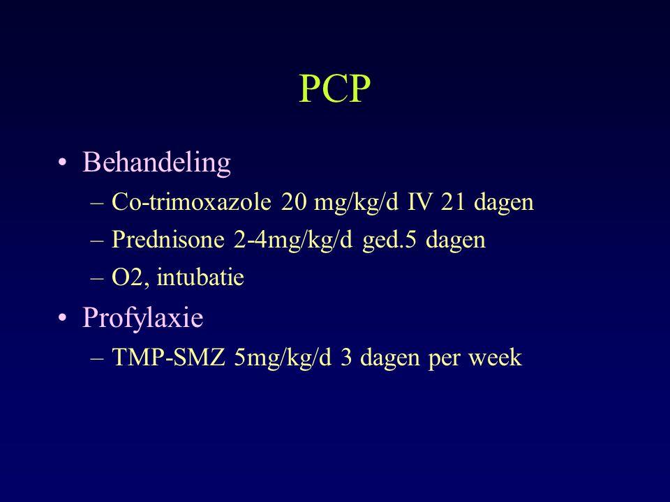 PCP Behandeling –Co-trimoxazole 20 mg/kg/d IV 21 dagen –Prednisone 2-4mg/kg/d ged.5 dagen –O2, intubatie Profylaxie –TMP-SMZ 5mg/kg/d 3 dagen per week
