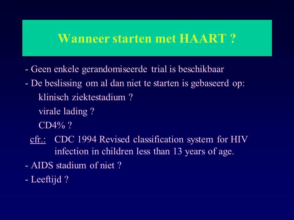 Wanneer starten met HAART ? - Geen enkele gerandomiseerde trial is beschikbaar - De beslissing om al dan niet te starten is gebaseerd op: klinisch zie