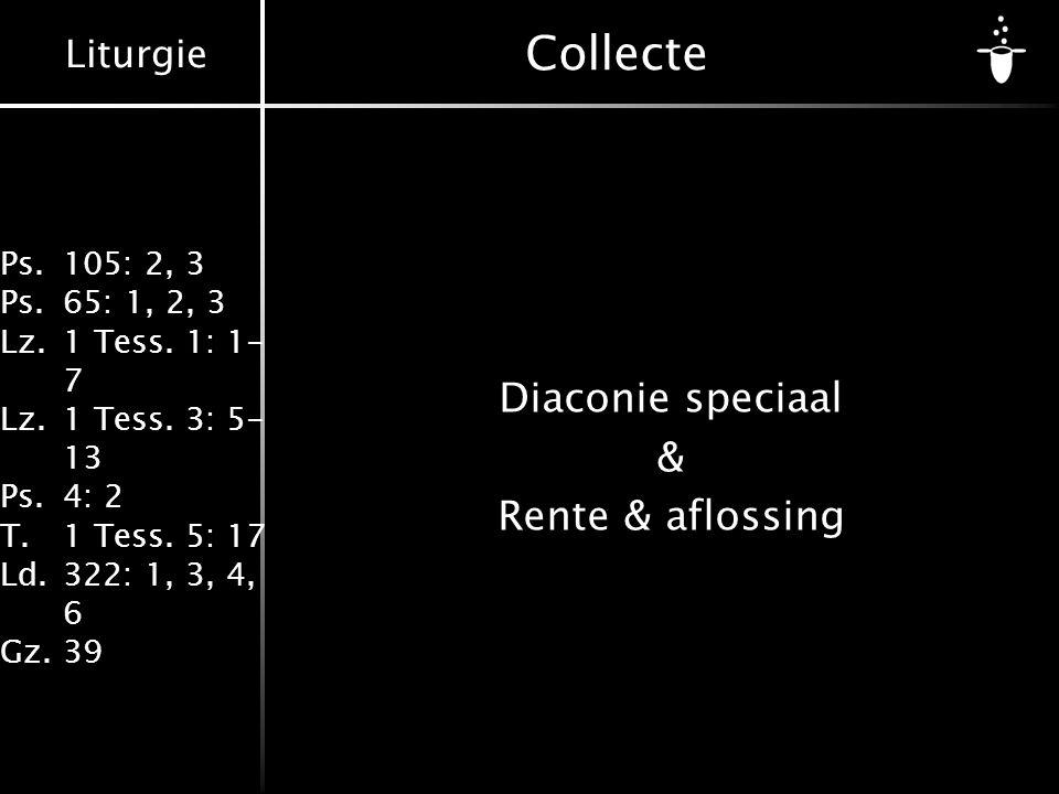 Liturgie Ps.105: 2, 3 Ps.65: 1, 2, 3 Lz.1 Tess. 1: 1- 7 Lz.1 Tess. 3: 5- 13 Ps.4: 2 T.1 Tess. 5: 17 Ld.322: 1, 3, 4, 6 Gz.39 Collecte Diaconie speciaa