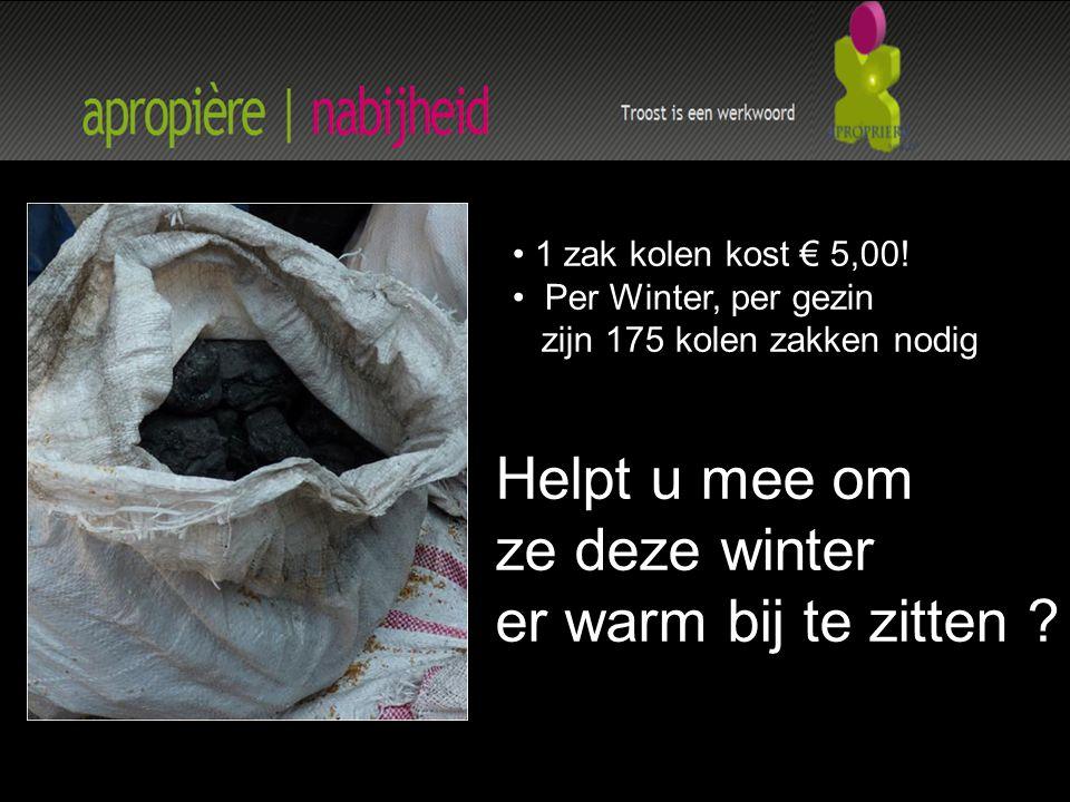 1 zak kolen kost € 5,00! Per Winter, per gezin zijn 175 kolen zakken nodig Helpt u mee om ze deze winter er warm bij te zitten ?