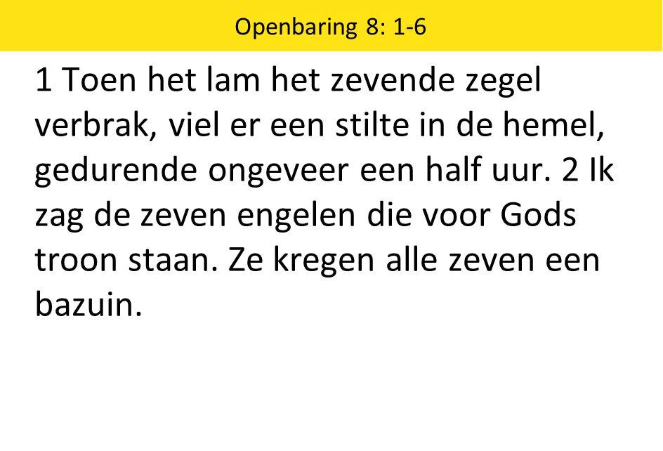 Openbaring 8: 1-6 1 Toen het lam het zevende zegel verbrak, viel er een stilte in de hemel, gedurende ongeveer een half uur.